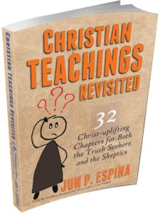 CHRISTIAN TEACHINGS REVISITED 32 Christ-Uplifting Chapters for Both the Truth Seekers and the Skeptics